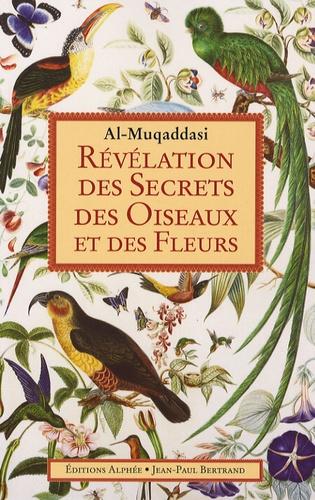 Izzidin Al Muqaddasî - Révélation des secrets des oiseaux et des fleurs.