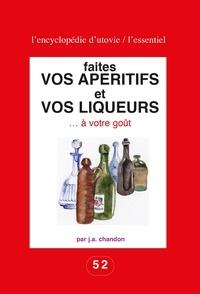 J.-A. Chandon - Faites vos apéritifs et vos liqueurs... - A votre goût.