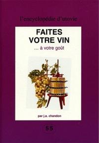J.-A. Chandon - Faites votre vin à votre goût.