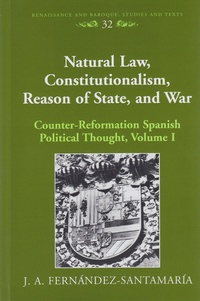 J.a. Fernandez-santamaria - Natural Law, Constitutionalism, Reason of State, and War - Counter-Reformation Spanish Political Thought, Volume I.