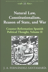 J.a. Fernandez-santamaria - Natural Law, Constitutionalism, Reason of State, and War - Counter-Reformation Spanish Political Thought, Volume II.