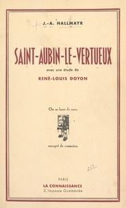 J.-A. Hallmayr et René-Louis Doyon - Saint-Aubin le Vertueux - Son histoire, précédée d'une étude par René-Louis Doyon.