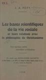 J. A. Poty - Les bases scientifiques de la vie sociale et leurs relations avec la philosophie du christianisme - Une mystique sociale, scientifico-spiritualiste.