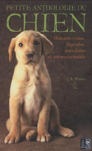 J.A. Wines - Petite anthologie du chien - Histoires vraies, légendes, anecdotes et autres curiosités.