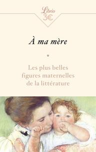 J'ai lu - À ma mère - Les plus belles figures maternelles de la littérature.