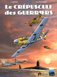 J Aiffvé et Yves Plateau - Le crépuscule des guerriers.