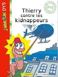 Paul Martin - J'aime lire Dys: Thierry contre les kidnappeurs.