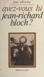 J Albertini - Avez-vous lu Jean-Richard Bloch ? - Essais et textes....