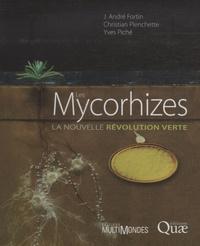 J André Fortin et Christian Plenchette - Les Mycorhizes - La nouvelle révolution verte.