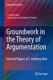 J. Anthony Blair - Groundwork in the Theory of Argumentation - Selected Papers of J. Anthony Blair.