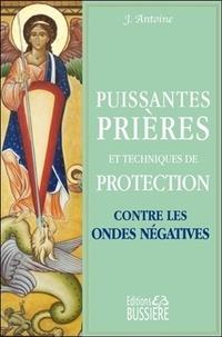 Télécharger le pdf de google books mac Puissantes prières et techniques de protection contre les ondes négatives par J. Antoine 9782850907494 MOBI