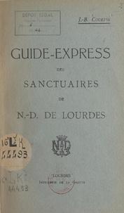 J.-B. Courtin - Guide-express des sanctuaires de N.-D. de Lourdes.