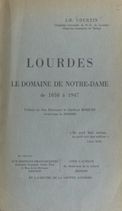 J.-B. Courtin et  Viron - Lourdes - Le domaine de Notre-Dame, de 1858 à 1947.