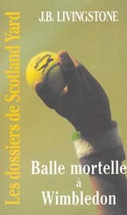J-B Livingstone - Balle mortelle à Wimbledon.