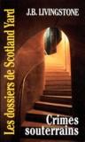 J-B Livingstone - Les Dossiers de Scotland Yard Tome 42 : Crimes souterrains.