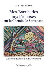 J.-B. Marsaut - Mes barricades mystérieuses - Sur le chemin de Stevenson.