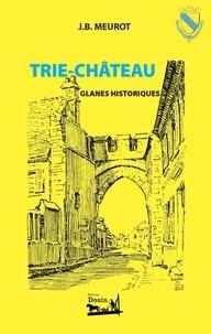 J.B. Meurot - Trye-Château - Glanes historiques.