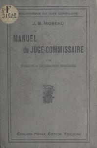 J. B. Moreau - Manuel du juge-commissaire d'une faillite ou d'une liquidation judiciaire.