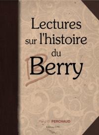 J-B Perchaud - Lectures sur l'histoire du Berry - Des Bituriges à l'aube du XXe siècle.