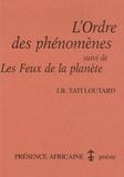 J-B Tati-Loutard - L'ordre des phénomènes - Suivi de Les feux de la planète.