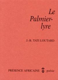 J-B Tati Loutard - Le Palmier-lyre - Poèmes.