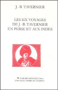 J-B Tavernier - Les six voyages de JB Tavernier en Perse et aux Indes.