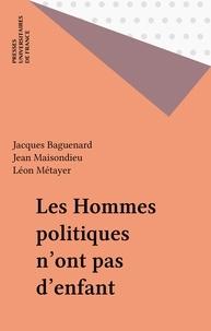J Baguenard - Les Hommes politiques n'ont pas d'enfant.