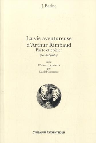 J Barine - La vie aventureuse d'Arthur Rimbaud - Poète et épicier (painted plates).