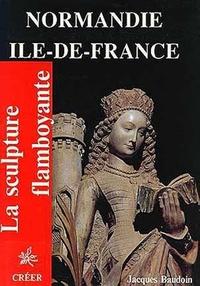 J Baudoin - La sculpture flamboyante en Normandie et Ile-de-France.