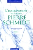 J Baur - L'enseignement du docteur Pierre Schmidt. - Tome 1.