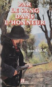 J Bazal - Par le sang dans l'honneur - Avec les derniers bandits corses.