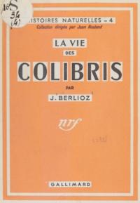 J. Berlioz et Jean Rostand - La vie des colibris.