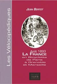 J Bertot - La France en bicyclette Août 1893 - De Paris à Grenoble et Marseille.