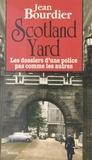 J Bourdier - Scotland Yard - Les dossiers d'une police pas comme les autres.