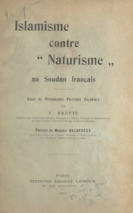 """J. Brévié et Maurice Delafosse - Islamisme contre """"Naturisme"""" au Soudan français - Essai de psychologie politique coloniale."""