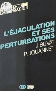 J. Buvat et Pierre Jouannet - L'éjaculation et ses perturbations.