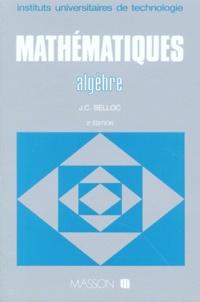 MATHEMATIQUES. Algèbre, 2ème édition refondue - J-C Belloc | Showmesound.org