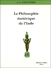 J-C Chatterji - La philosophie ésotérique de l'Inde.
