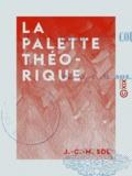 J.-C.-M. Sol - La Palette théorique - Ou Classification des couleurs.