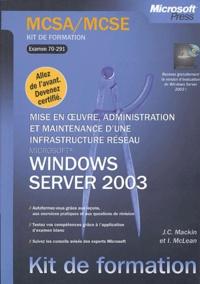 J-C Mackin et Ian McLean - Mise en oeuvre, administration et maintenance d'une infrastructure réseau Windows Server 2003 - Examen 70-291.