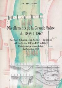 J-C Mallard - Nivellements de la grande Saône de 1835 à 1867 - Section Chalon-sur-Saône-Tournus, Altimétries 1836-1865-1891, approche hydrodynamique et morphologique du thalweg de 1836. 1 Cédérom