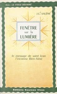 J.-C. Salémi et R. Dumay - Fenêtre sur la lumière - Le message de Saint Jean, l'inconnu Bien-Aimé.