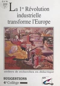 J. Ch. Bonnet et Gisèle Pham - La 1re Révolution industrielle transforme l'Europe - Suggestions 4e collège.