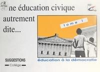 J. Ch. Bonnet et Yvan Carlot - Une éducation civique autrement dite (1) - Éducation à la démocratie : suggestions.