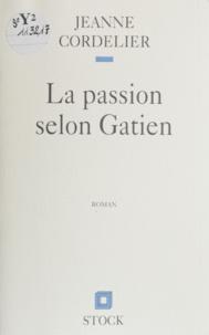 J Cordelier - La passion selon Gatien.