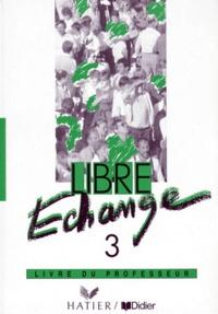 J Courtillon et Christine Guyot-Clément - LIBRE ECHANGE 3. - Livre du professeur.