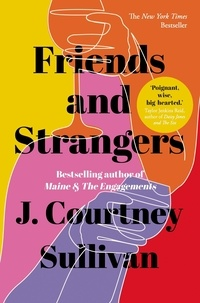 J. Courtney Sullivan - Friends and Strangers - The New York Times bestselling novel of female friendship and privilege.