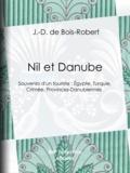 J.-D. de Bois-Robert et Jean-Baptiste Arnout - Nil et Danube - Souvenirs d'un touriste : Égypte, Turquie, Crimée, Provinces-Danubiennes.