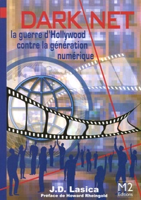 J. D. Lasica - Darknet - La guerre d'Hollywood contre la génération digitale.