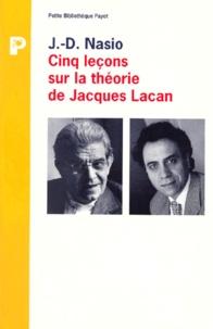 J-D Nasio - Cinq leçons sur la théorie de Jacques Lacan.